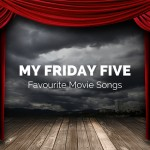 My Friday Five - Favourite Movie Songs