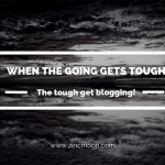 When the going gets tough, the tough get blogging!