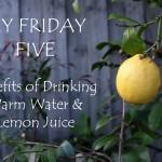 My Friday Five - Benefits of Drinking Lemon Juice