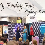 My Friday Five - Styling Secrets