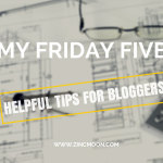 My Friday Five - Helpful Tips for Bloggers!
