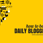 How to be a Daily Blogger