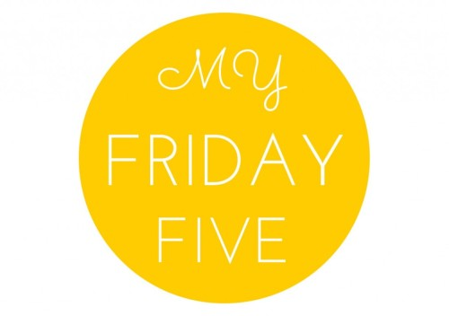 My Friday Five