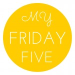 My Friday Five - Five Things I Love About Blogging